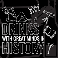 Drinks with Great Minds in History podcast