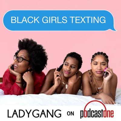 Black Girls Texting:PodcastOne