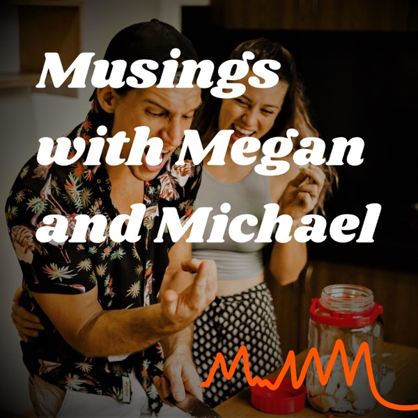 Musings with Megan and Michael