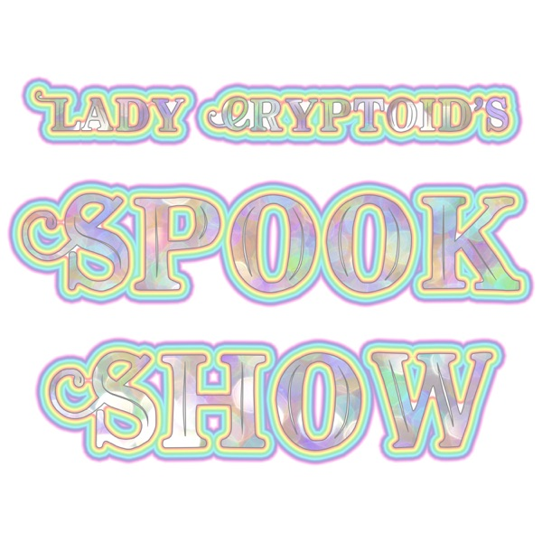 Lady Cryptoid's Spook Show