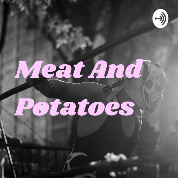 Meat And Potatoes WrestleCast