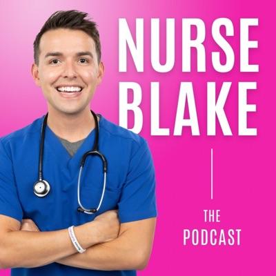 The Nurse Blake Podcast:Nurse Blake