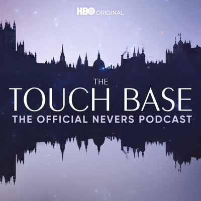 The Touch Base: The Official Nevers Podcast