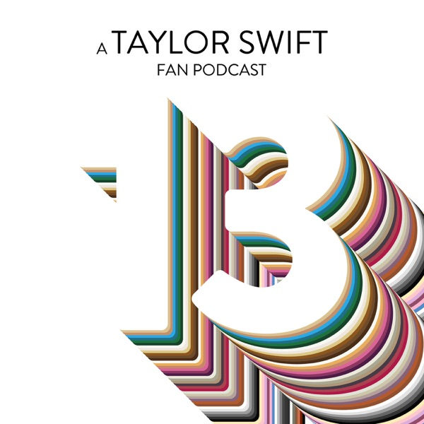 13: A Taylor Swift Fan Podcast