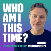 Who Am I This Time? with David Morrissey podcast