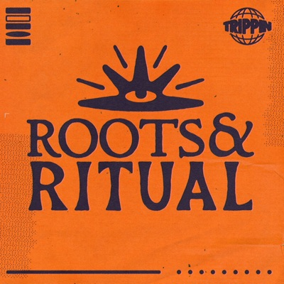 Roots & Ritual:Trippin