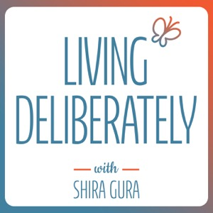 Living Deliberately with Shira Gura
