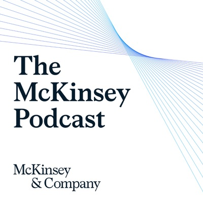 The McKinsey Podcast:McKinsey & Company