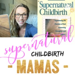 Supernatural Childbirth Mamas