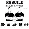 Rebuild Health and Fitness Podcast artwork
