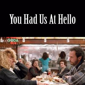 You Had Us At Hello