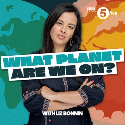 What Planet Are We On? ...with Liz Bonnin:BBC Radio 5 live