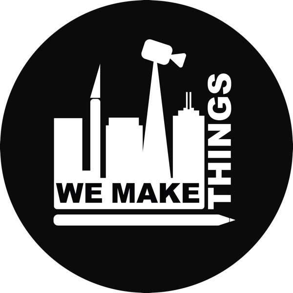 WE MAKE THINGS: A Podcast about Content Creation