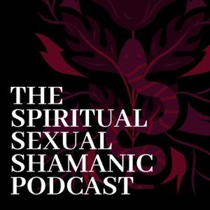 Spiritual Sexual Shamanic Podcast