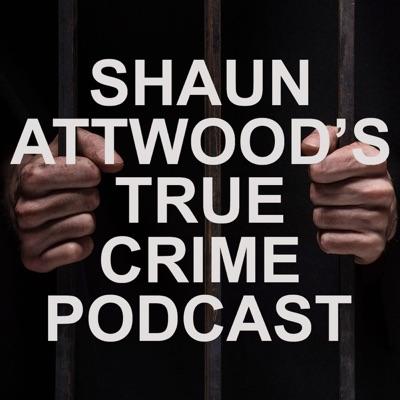 Shaun Attwood's True Crime Podcast:Shaun Attwood