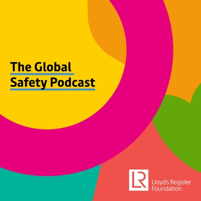 The Global Safety Podcast:Lloyd's Register Foundation