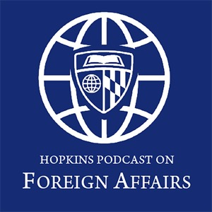 Hopkins Podcast on Foreign Affairs