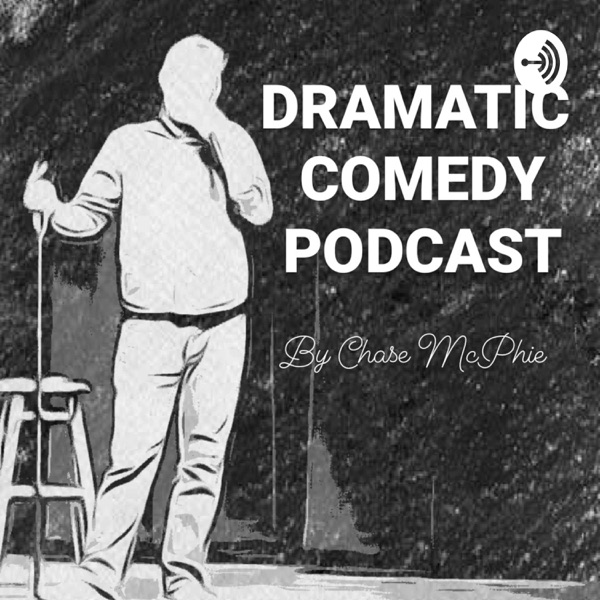 DRAMATIC COMEDY PODCAST