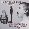 It's Hard to Talk About Podcast