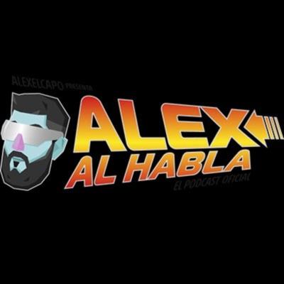 ALEX AL HABLA PODCAST:Alexelcapo