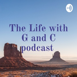 The Life With G And C Podcast