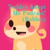 Teddys Adopt Me Podcast! (Roblox)