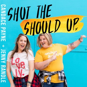 Shut the Should Up with Candace Payne + Jenny Randle