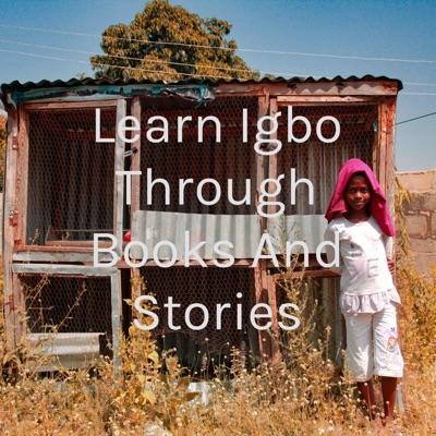 Learn Igbo Through Books And Stories:Nmerichukwu Nwankwo