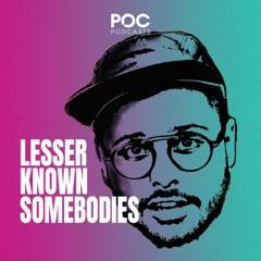 Lesser Known Somebodies