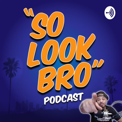 """So Look Bro"" Podcast"