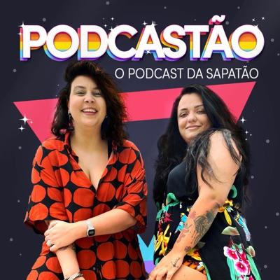 PODCASTÃO - O podcast da sapatão -:Lela Gomes