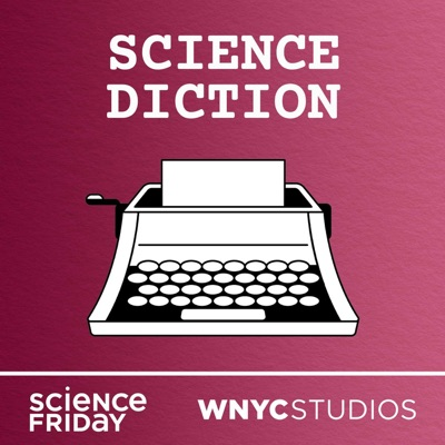 Science Diction:Science Friday and WNYC Studios