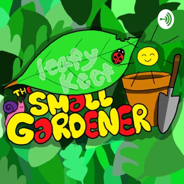 Leefy Keef! The Small Gardener