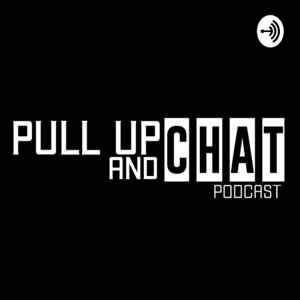 Pull Up & Chat Podcast