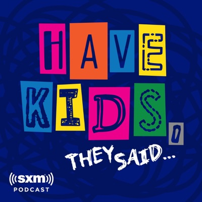 Have Kids, They Said…:SiriusXM