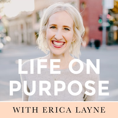 Life On Purpose with Erica Layne