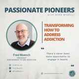 Transforming how to Address Addiction with Fred Muench