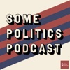 Some Politics Podcast artwork
