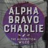 Alpha Bravo Charlie - The Alphabetical Wilco Podcast artwork
