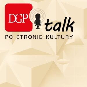 DGPtalk: Po stronie kultury