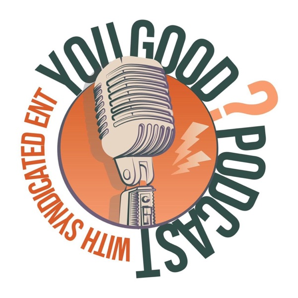 """The """"You Good?"""" Podcast"""