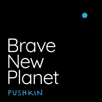 Brave New Planet:Pushkin Industries
