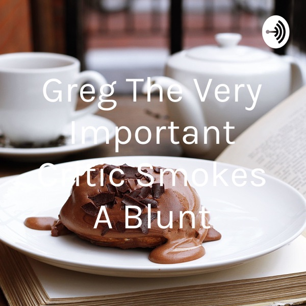Greg The Very Important Critic Smokes A Blunt