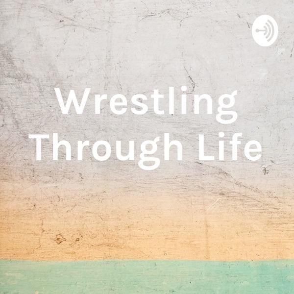 Wrestling Through Life