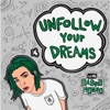 Unfollow Your Dreams