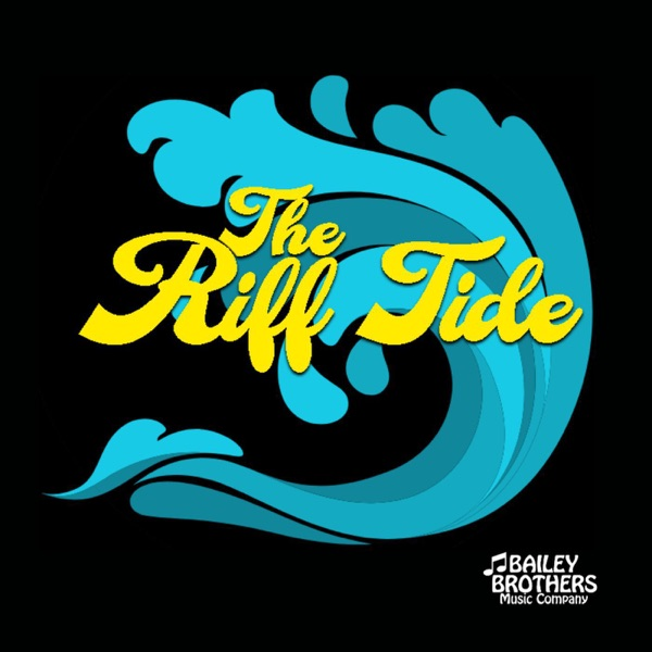 The Riff Tide | Bailey Brothers Music Company Podcast