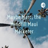 Maybe Marc; the Mindfill Maui Marketer artwork