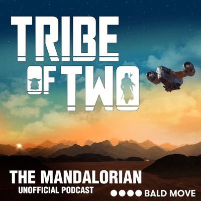 Tribe of Two - A podcast for The Mandalorian:Bald Move