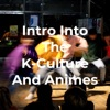 Intro Into The K-Culture And Animes artwork