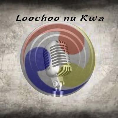 Loochoo nu Kwa Podcast